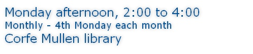 Monday afternoon, 2:00 to 4:00 Monthly - 4th Monday each month Corfe Mullen library